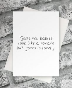 Some new babies look like a potato but yours is lovely